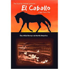 El Caballo: The Wild Horses of North America