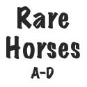 Rare Horses A-D