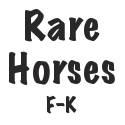 Rare Horses F-K